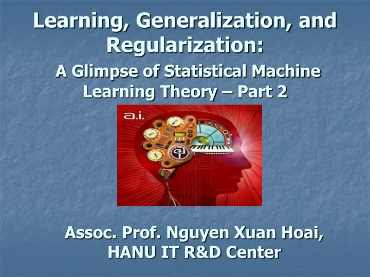 learning generalization and regularization a glimpse of statistical machine learning theory part 2 n.