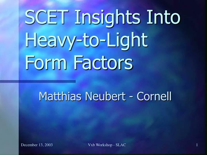Scet insights into heavy to light form factors