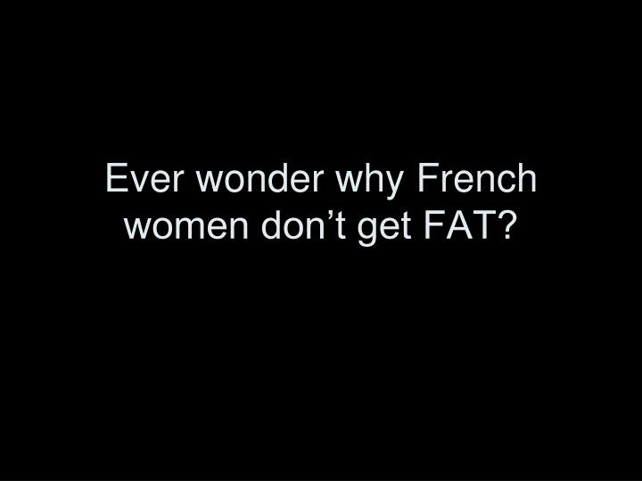 Ever wonder why french women don t get fat
