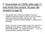 2 guarantee no cdrs after age 11 and move the current 18 year old reviews to age 22