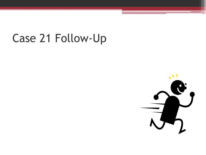 Case 21 Follow-Up