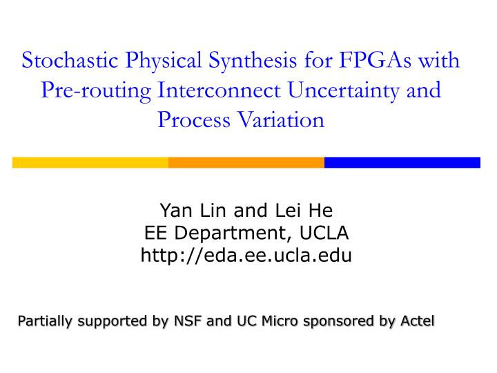 Stochastic Physical Synthesis for FPGAs with Pre-routing Interconnect Uncertainty and Process Variat...