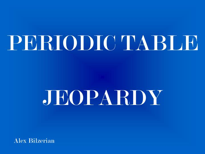 Ppt periodic table jeopardy powerpoint presentation id3470956 periodic tablejeopardy urtaz Choice Image