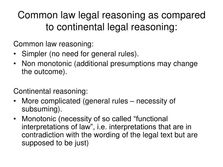 Common law legal reasoning as compared to continental legal reasoning: