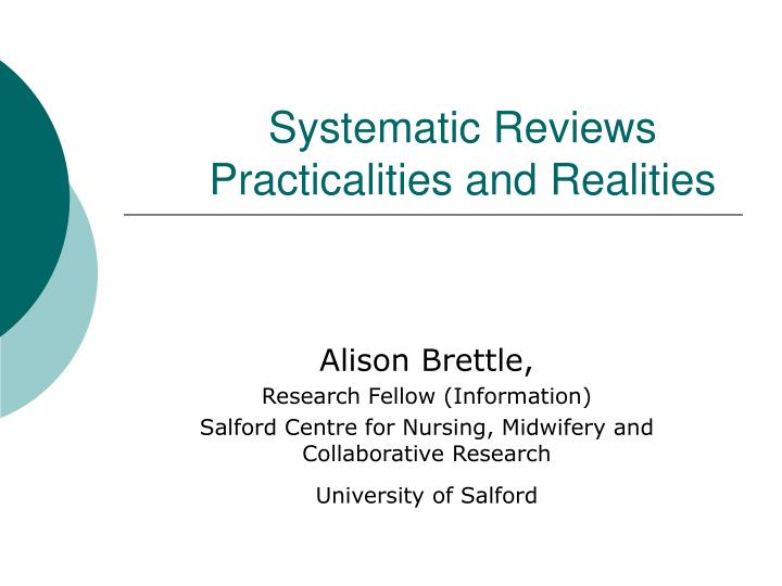 Systematic reviews practicalities and realities