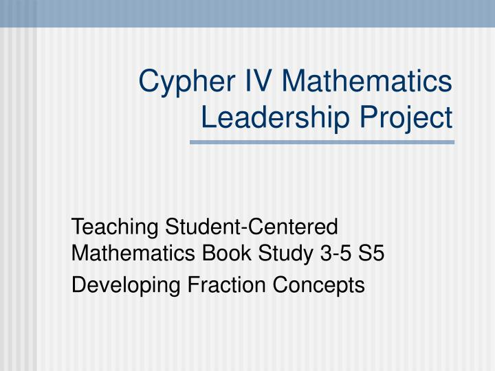 cypher iv mathematics leadership project n.