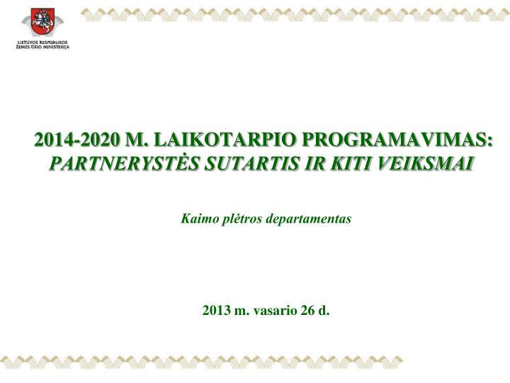 2014 2020 m laikotarpio programavimas partneryst s sutartis ir kiti veiksmai