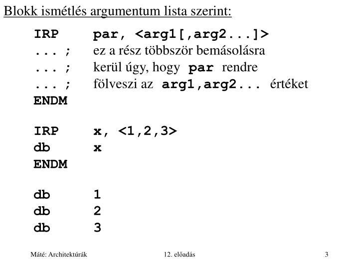 Blokk ismétlés argumentum lista szerint: