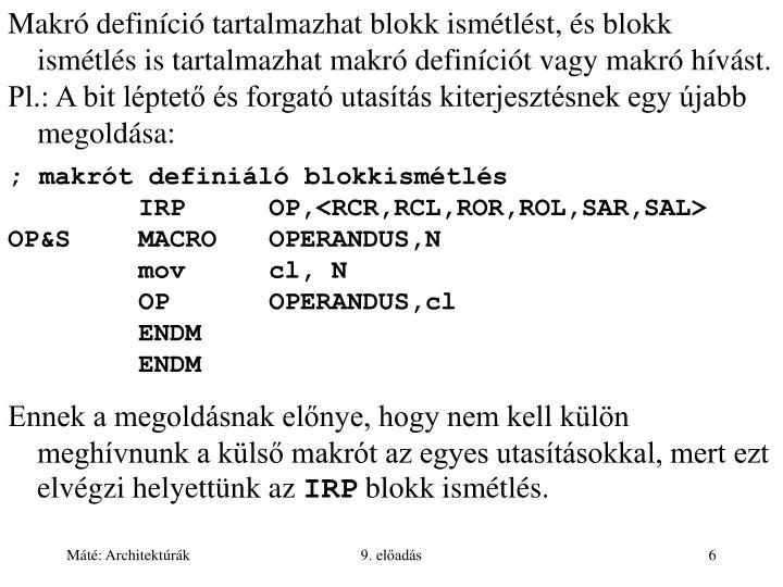 Makró definíció tartalmazhat blokk ismétlést, és blokk ismétlés is tartalmazhat makró definíciót vagy makró hívást.