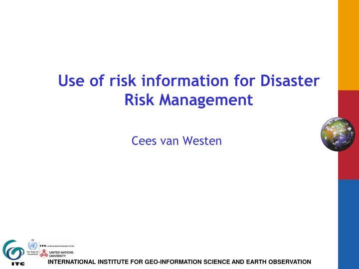 use of risk information for disaster risk management n.