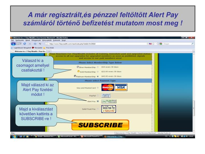 A már regisztrált,és pénzzel feltöltött Alert Pay számláról történő befizetést mutatom most meg !