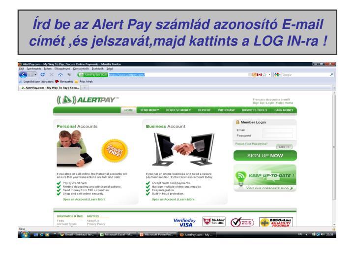 Írd be az Alert Pay számlád azonosító E-mail címét ,és jelszavát,majd kattints a LOG IN-ra !