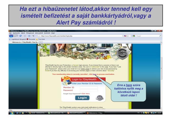 Ha ezt a hibaüzenetet látod,akkor tenned kell egy ismételt befizetést a saját bankkártyádról...