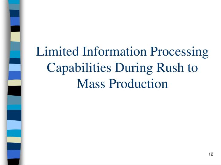 Limited Information Processing Capabilities During Rush to Mass Production