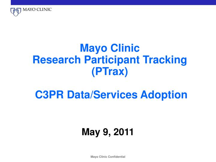 mayo clinic research participant tracking ptrax c3pr data services adoption n.