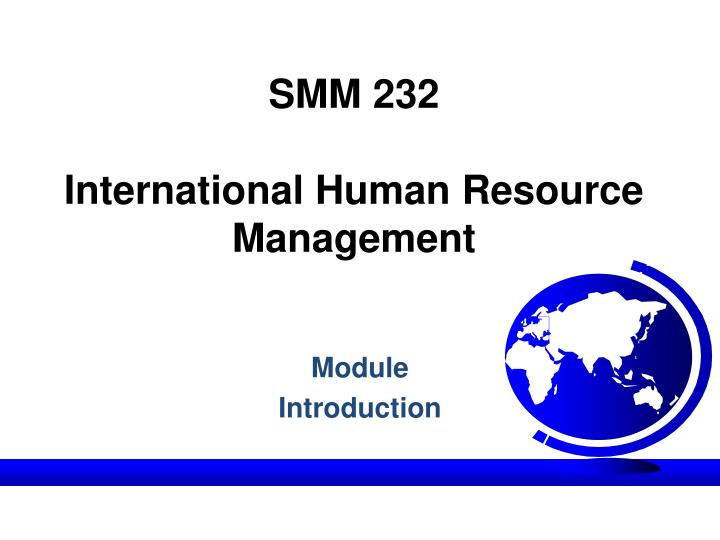 international human resource management determining the Principles of management determining human resource needs functions of the international manager personal challenges for global managers determining human resource needs staffing is an ongoing process that begins with finding the right people through proper planning.