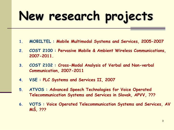 New r esearch projects