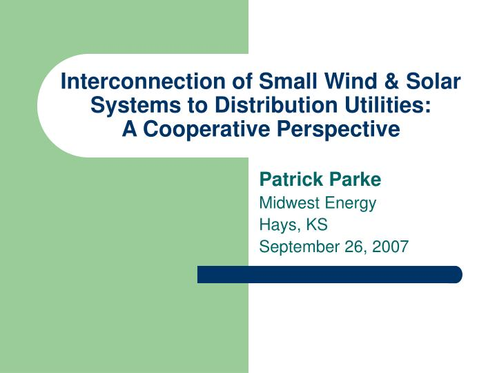 Interconnection of small wind solar systems to distribution utilities a cooperative perspective