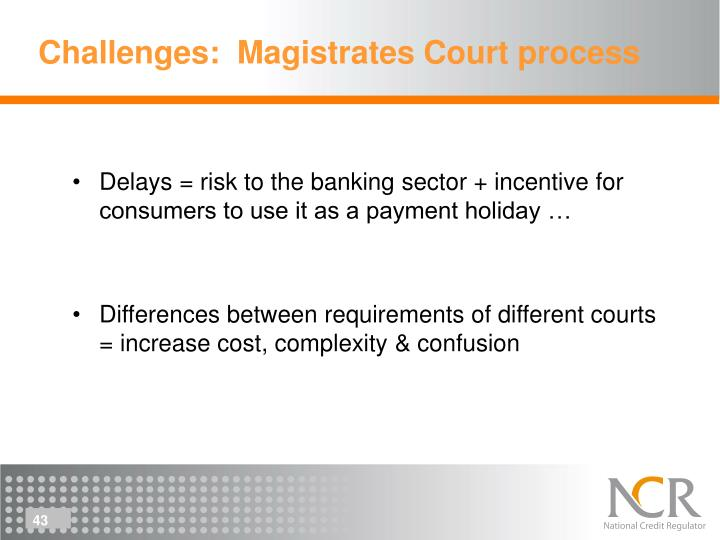 Challenges:  Magistrates Court process
