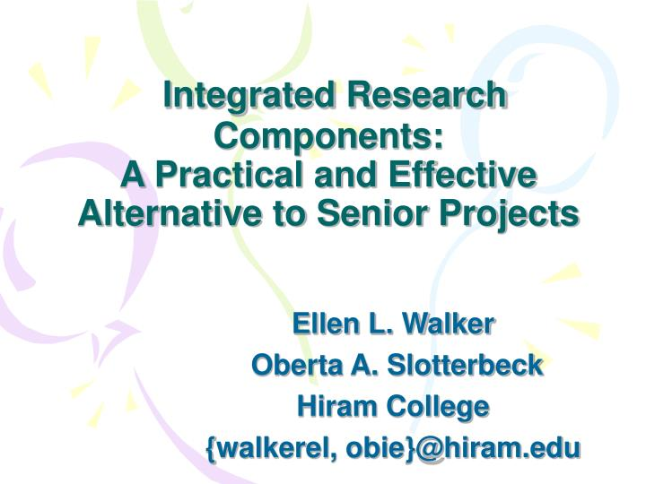 Integrated research components a practical and effective alternative to senior projects