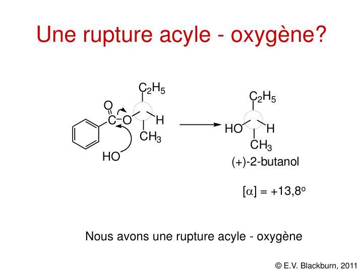 Une rupture acyle - oxygène?