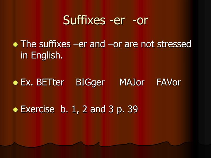 Suffixes -er  -or