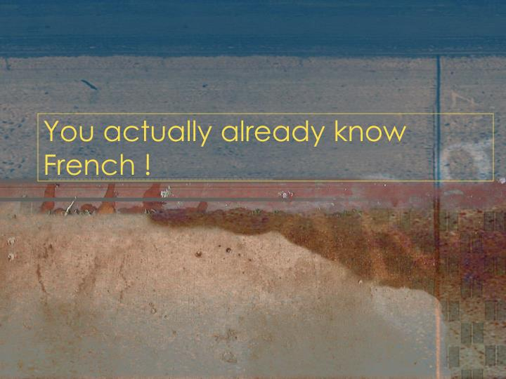 you actually already know french n.