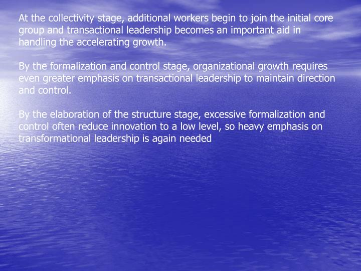 At the collectivity stage, additional workers begin to join the initial core group and transactional leadership becomes an important aid in handling the accelerating growth.