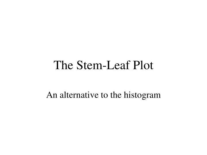 The Stem-Leaf Plot