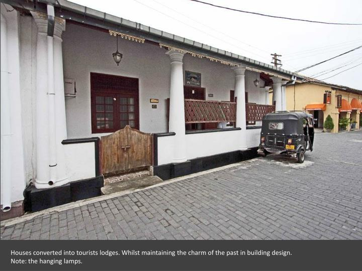 Houses converted into tourists lodges. Whilst maintaining the charm of the past in building design. Note: the hanging lamps.