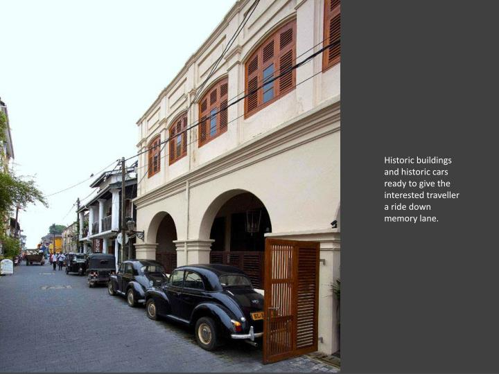 Historic buildings and historic cars ready to give the interested traveller a ride down memory lane.
