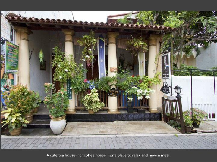 A cute tea house – or coffee house – or a place to relax and have a meal