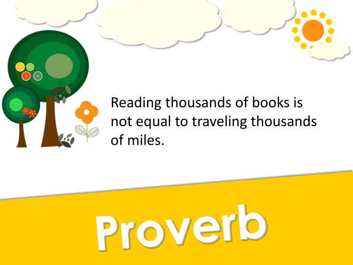 Reading thousands of books is not equal to traveling thousands of miles.