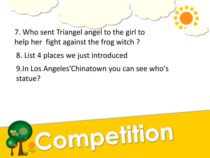 7. Who sent Triangel angel to the girl to help her  fight against the frog witch ?