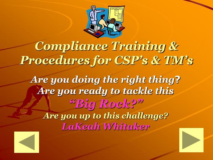 Compliance training procedures for csp s tm s
