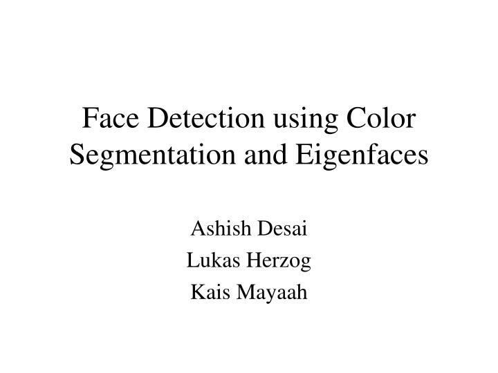 face detection using color segmentation and eigenfaces n.