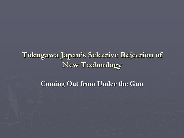 tokugawa japan s selective rejection of new technology n.