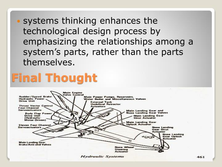 systems thinking enhances the technological design process by emphasizing the relationships among a system's parts, rather than the parts themselves.