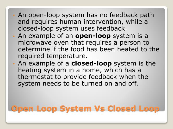 An open-loop system has no feedback path and requires human intervention, while a closed-loop system uses feedback.