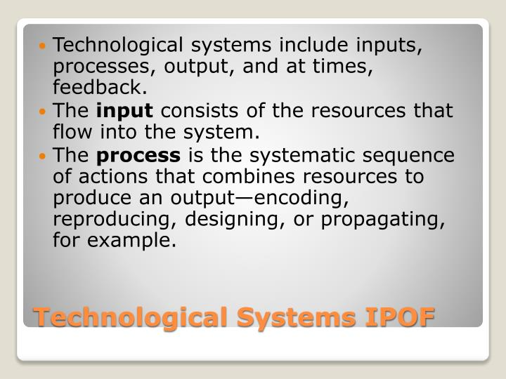 Technological systems include inputs, processes, output, and at times, feedback.