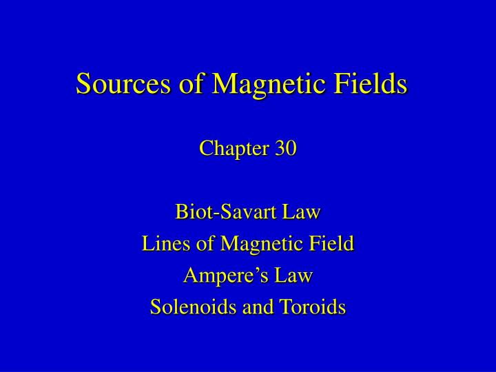PPT - Sources of Magnetic Fields PowerPoint Presentation