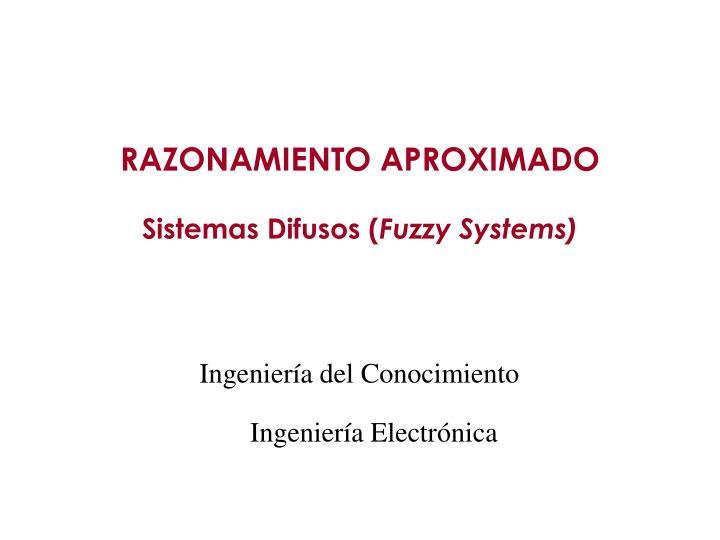 razonamiento aproximado sistemas difusos fuzzy systems n.