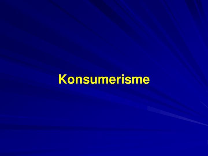 konsumerisme n.
