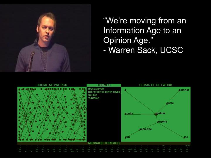 """We're moving from an Information Age to an Opinion Age."""