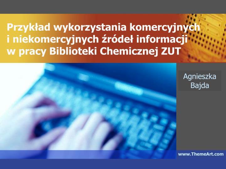 Przykład wykorzystania komercyjnych       i niekomercyjnych źródeł informacji          w pracy B...
