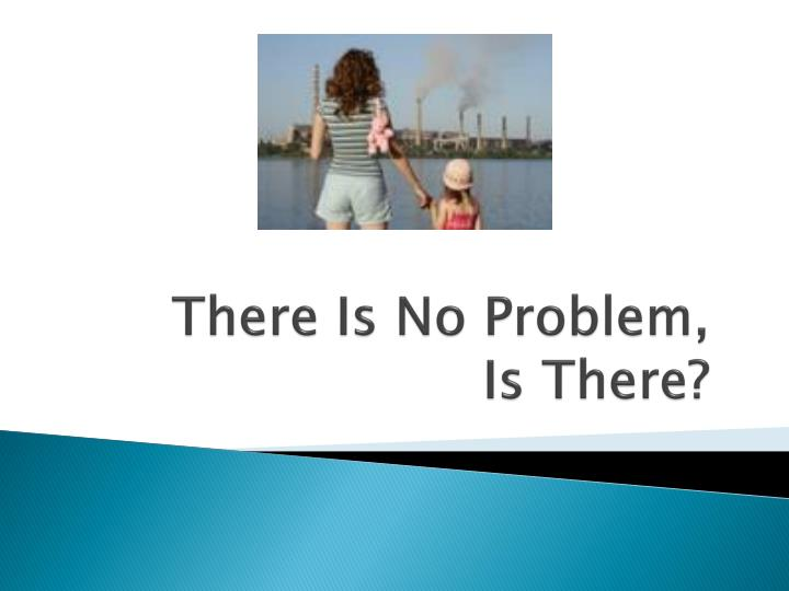 there is no problem is there n.