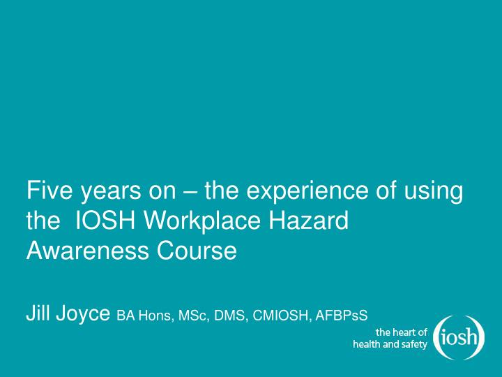 Five years on – the experience of using the  IOSH Workplace Hazard Awareness Course