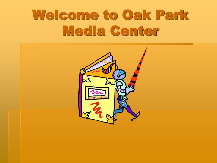 welcome to oak park media center n.