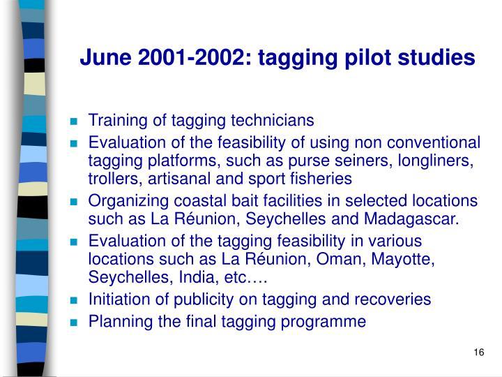 June 2001-2002: tagging pilot studies