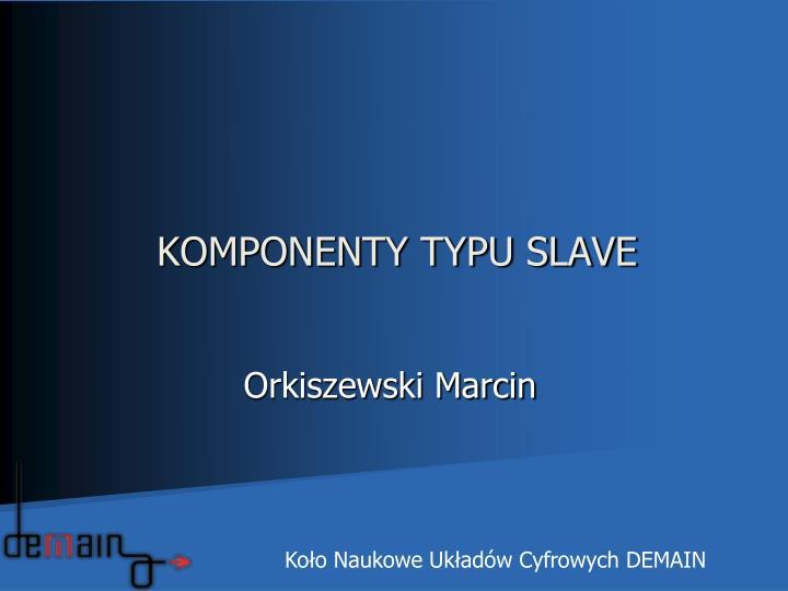 komponenty typu slave n.